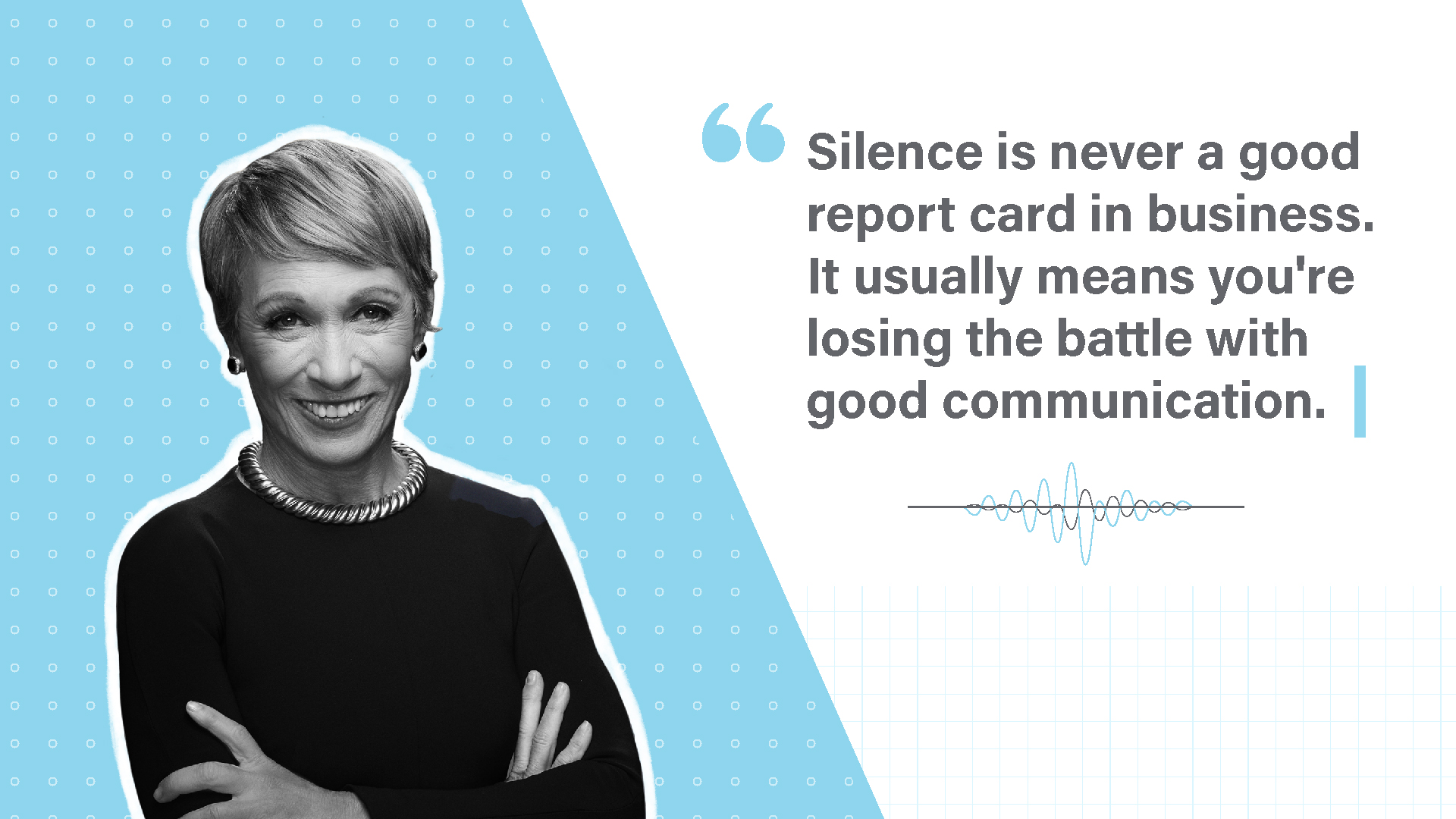 """Silence is never a good report card in business. It usually means you're losing the battle with good communication."""