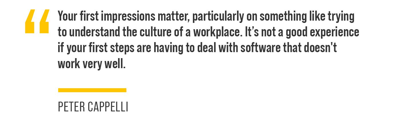 """""""Your first impressions matter, particularly on something like trying to understand the culture of a workplace,"""" Cappelli said. """"It's not a good experience if your first steps are having to deal with software that doesn't work very well."""""""