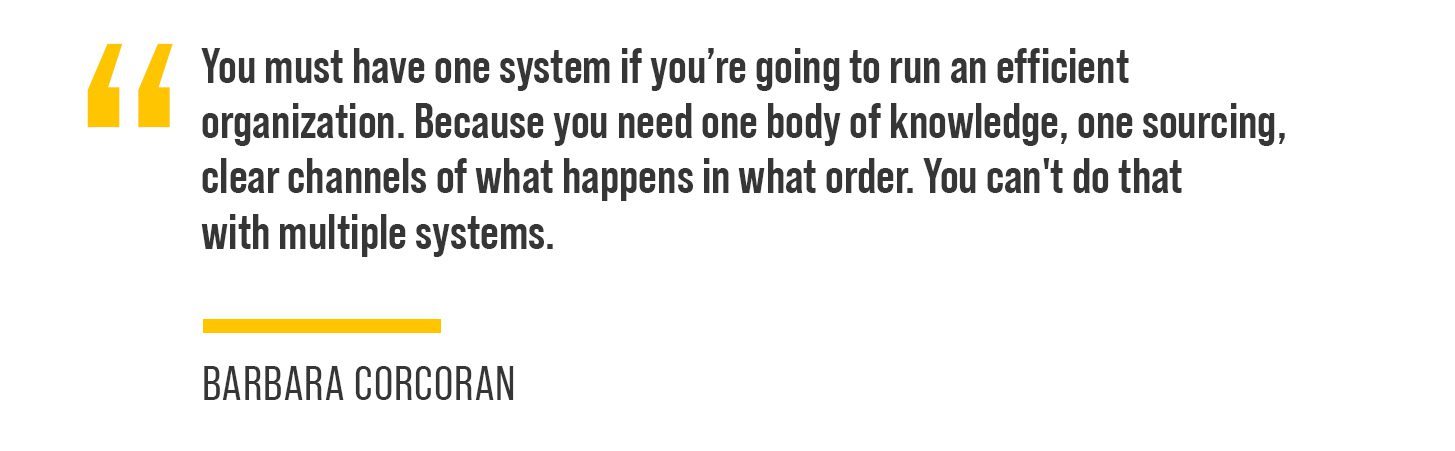 """For example, she said, """"You must have one system if you're going to run an efficient organization. Because you need one body of knowledge, one sourcing, clear channels of what happens in what order. You can't do that with multiple systems."""""""